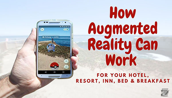 How Augmented Reality Can Work - For Your Hotel, Resort, Inn, Bed & Breakfast