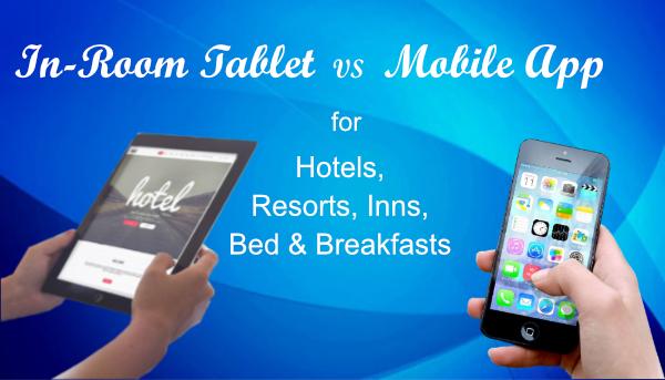 In-Room Tablet Vs. Mobile App - For Hotels, Resorts, Inn, Bed & Breakfasts