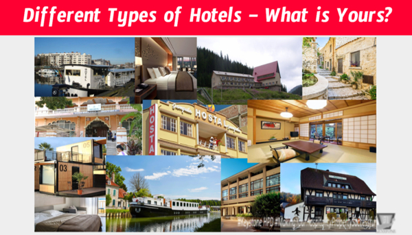 Different Types of Hotels – What is Yours