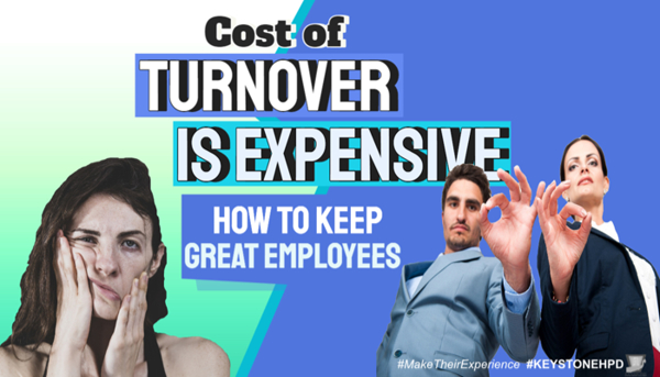 Cost of Turnover is Expensive – How to Keep Great Employees