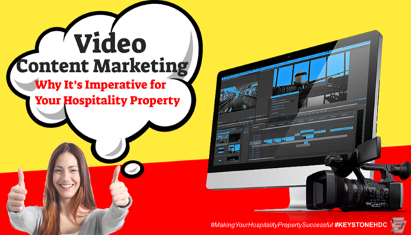 Video Content Marketing – Why It's Imperative for Your Hospitality Property