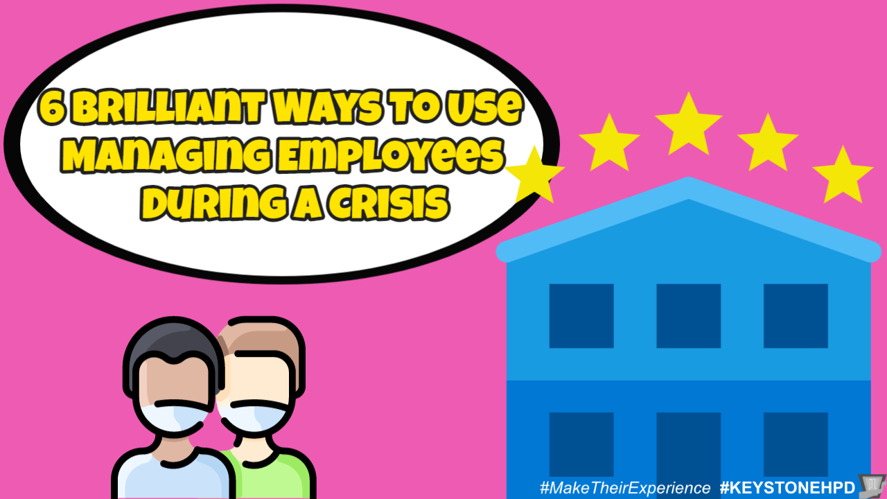 6 Brilliant Ways To Use Managing Employees During a Crisis